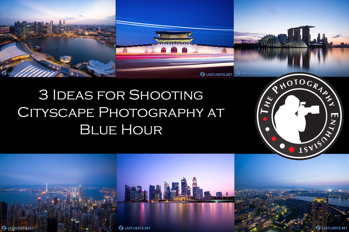 3 Ideas for Shooting Cityscape Photography at Blue Hour